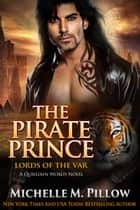 The Pirate Prince - A Qurilixen World Novel ebook by Michelle M. Pillow