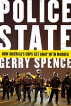 Police State - How America's Cops Get Away with Murder eBook by Gerry Spence