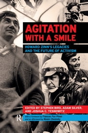 Agitation with a Smile - Howard Zinn's Legacies and the Future of Activism ebook by Stephen Bird,Adam Silver,Joshua Yesnowitz