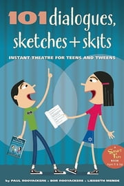 101 Dialogues, Sketches and Skits - Instant Theatre for Teens and Tweens ebook by Paul Rooyackers,Bor Rooyackers,Liesbeth Mende