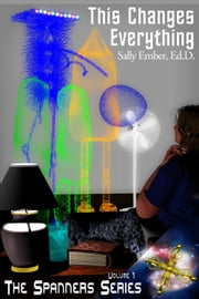 This Changes Everything ebook by Sally Ember, Ed.D.
