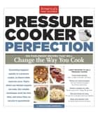Pressure Cooker Perfection - 100 Foolproof Recipes That Will Change the Way You Cook ebook by America's Test Kitchen
