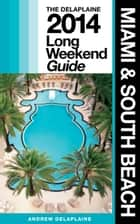 Miami & South Beach: The Delaplaine 2014 Long Weekend Guide ebook by Andrew Delaplaine