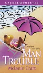 Man Trouble ebook by Melanie Craft