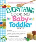 The Everything Cooking For Baby And Toddler Book - 300 Delicious, Easy Recipes to Get Your Child Off to a Healthy Start ebook by Shana Priwer, Cynthia Phillips, Vincent Iannelli
