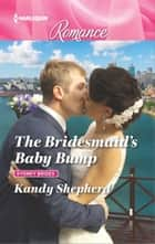 The Bridesmaid's Baby Bump ebook by Kandy Shepherd
