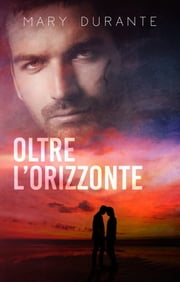 Oltre l'orizzonte eBook by Mary Durante