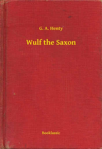 Wulf the Saxon ebook by G. A. Henty