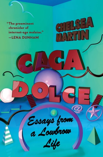 Caca Dolce - Essays from a Lowbrow Life ebook by Chelsea Martin