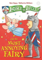 Sir Lance-a-Little and the Most Annoying Fairy - Book 3 ebook by Rose Impey,Katharine McEwen