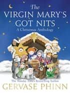 The Virgin Mary's Got Nits - A Christmas Anthology ebook by Gervase Phinn