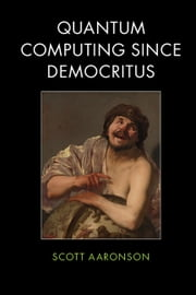 Quantum Computing since Democritus ebook by Scott Aaronson