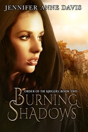 Burning Shadows - Order of the Krigers, Book 2 ebook by Jennifer Anne Davis