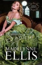 Seducing Sophia - Romps & Rakehells, #2 ebook by Madelynne Ellis