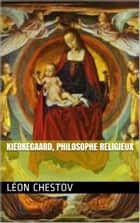 Kierkegaard, philosophe religieux ebook by Léon Chestov