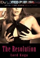 The Resolution ebook by Lord Koga