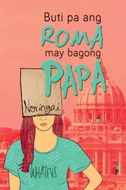 Buti Pa ang Roma, May Bagong Papa ebook by Noreen Capili