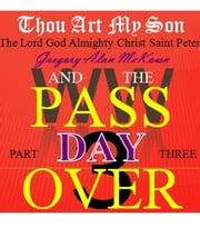 Thou Art My Son. Part Three. WW3 and the Passover Day. - Thou Art My Son., #3 ebook by Gregory Alan McKown