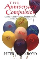 The Anniversary Compulsion ebook by Peter H Aykroyd