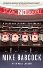Leave No Doubt - A Credo for Chasing Your Dreams ebook by Mike Babcock, Rick Larsen