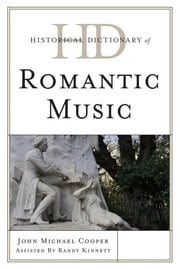 Historical Dictionary of Romantic Music ebook by John Michael Cooper,Randy Kinnett