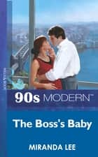 The Boss's Baby (Mills & Boon Vintage 90s Modern) ebook by Miranda Lee