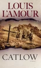 Catlow - A Novel ebook by Louis L'Amour