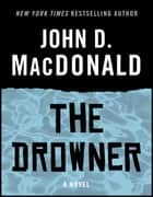 The Drowner - A Novel ebook by John D. MacDonald, Dean Koontz