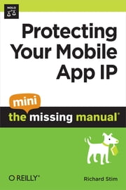Protecting Your Mobile App IP: The Mini Missing Manual ebook by Richard Stim