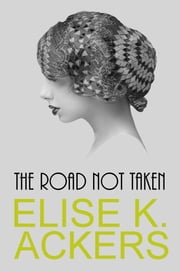 The Road Not Taken ebook by Elise K. Ackers