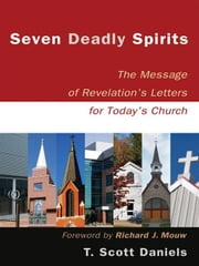 Seven Deadly Spirits - The Message of Revelation's Letters for Today's Church ebook by T. Scott Daniels