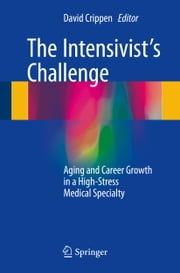 The Intensivist's Challenge - Aging and Career Growth in a High-Stress Medical Specialty ebook by David Crippen