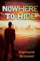 Nowhere to Hide ebook by Sigmund Brouwer