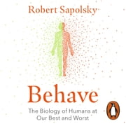 Behave - The Biology of Humans at Our Best and Worst audiobook by Robert M Sapolsky