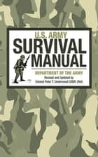 U.S. Army Survival Manual ebook by Army, Peter T. Underwood
