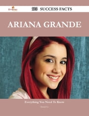 Ariana Grande 123 Success Facts - Everything you need to know about Ariana Grande ebook by Daniel Le