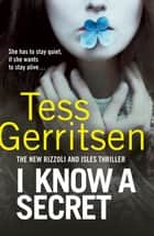 I Know a Secret - (Rizzoli & Isles 12) ebook by Tess Gerritsen