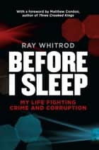Before I Sleep - My Life Fighting Crime and Corruption ebook by Ray Whitrod, Matthew Condon