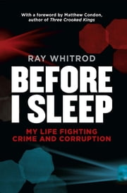 Before I Sleep - My Life Fighting Crime and Corruption ebook by Ray Whitrod,Matthew Condon