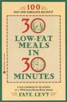 30 Low-Fat Meals in 30 Minutes ebook by Faye Levy