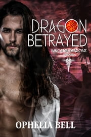 Dragon Betrayed ebook by Ophelia Bell