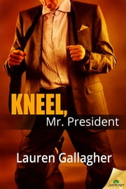 Kneel, Mr. President ebook by Lauren Gallagher