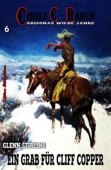 Circle C-Ranch #6: Ein Grab für Cliff Copper ebook by Glenn Stirling