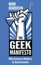 The Geek Manifesto: Why Science Matters to Government (mini ebook) eBook by Mark Henderson