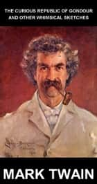 The Curious Republic of Gondour and Other Whimsical Sketches [avec Glossaire en Français] ebook by Mark Twain,Eternity Ebooks