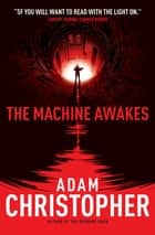 The Machine Awakes ebook by Adam Christopher