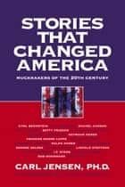 Stories that Changed America ebook by Carl Jensen,Hugh Downs