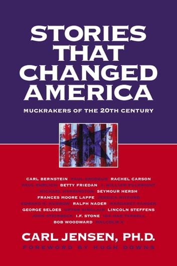 Stories that Changed America - Muckrakers of the 20th Century ebook by Carl Jensen