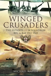 Winged Crusaders - The Exploits of 14 Squadron RFC & RAF 1915-45 ebook by Michael Napier