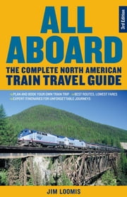 All Aboard: The Complete North American Train Travel Guide ebook by Loomis, Jim